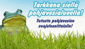 Kuvassa sammakko joka sanoo: Tarkkana siellä pohjavesialueella, tutustu pohjavesien suojeluesitteisiin.